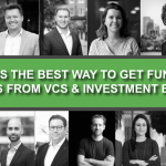 What Is the Best Way to Get Funding? – Top Tips From VCs & Investment Experts