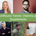 TechRound Trends: Experts Explore The Growing Vitamin and Supplements Industry