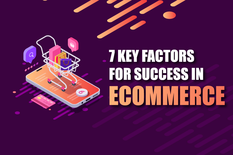 7 Key Factors for Success in Ecommerce -01