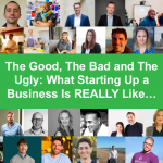 The Good, The Bad and The Ugly: What Starting Up a Business Is REALLY Like