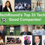 ANNOUNCED! TechRound's Top 33 Tech for Good Companies