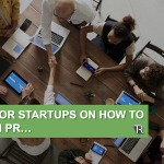 PR Secrets Revealed: Top Tips for Startups on How to Approach PR