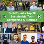 ANNOUNCED! TechRound's Top 38 Sustainable Tech Companies and Startups!